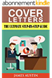 Cover Letters: The Ultimate Step-by-Step Guide to Writing a Successful Cover Letter (employers, targeting, creating, questions, resume, job hired, dead, ... interview, career) (English Edition)