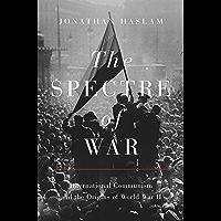 The Spectre of War: International Communism and the Origins of World War II (Princeton Studies in International History…