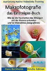 Makrofotografie: das Einsteiger-Buch: Wie Sie die Faszination des Winzigen mit der Kamera erkunden und 1a Makrofotos fotografieren. Kindle Ausgabe
