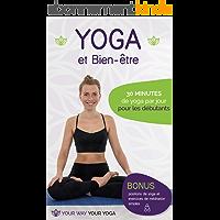 Yoga et Bien-être: 30 minutes de yoga par jour pour les débutants
