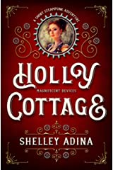Holly Cottage: A short steampunk adventure (Magnificent Devices Book 17) Kindle Edition