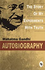 Mahatma Gandhi Autobiography: The Story Of My Experiments With Truth