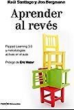 Aprender al revés: Flipped Learning 3.0 y metodologías activas en el aula (Spanish Edition)