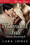 Wounded Fate [Liberty, Wyoming 5] (Siren Publishing Menage Amour) (English Edition)