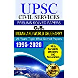 UPSC CIVIL SERVICES PRELIMS SOLVED PAPERS G.S. INDIAN AND WORLD GEOGRAPHY 26 YEARS TOPIC WISE SOLVED PAPERS 1995-2020