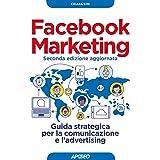 Facebook marketing. Guida strategica per la comunicazione e l'advertising. Nuova ediz.