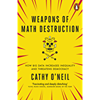 Weapons of Math Destruction: How Big Data Increases Inequality and Threatens Democracy (English Edition)
