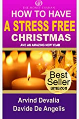 How to Have a Stress Free Xmas and an Amazing New Year Kindle Edition