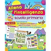 Allena l'intelligenza per la scuola primaria. Giochi ed esercizi per sviluppare i prerequisiti di logica, attenzione, calcolo, linguaggio, orientamento spazio-temporale. Ediz. a colori
