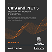 C# 9 and .NET 5 – Modern Cross-Platform Development: Build intelligent apps, websites, and services with Blazor, ASP.NET…
