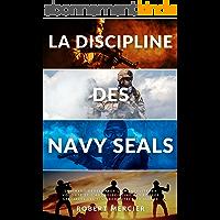 LA DISCIPLINE DES NAVY SEALS: Comment développer la mentalité, la volonté et l'autodiscipline des forces spéciales les…