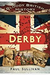 Bloody British History: Derby (Bloody History) Paperback