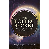 The Toltec Secret: Dreaming Practices of the Ancient Mexicans (English Edition)