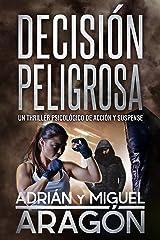 Decisión Peligrosa: Un thriller psicológico de acción y suspense Versión Kindle
