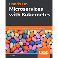 Hands-On Microservices with Kubernetes: Build, deploy, and manage scalable microservices on Kubernetes