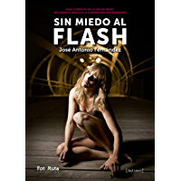 Sin miedo al flash: Guía completa de flash de mano del manejo básico a la iluminación más avanzada (FotoRuta) (Spanish…