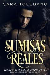 Sumisas Reales: Colección de 3 Novelas de BDSM y Erótica con Millonarios y Criminales (Colección de Romance, Erótica y BDSM) Versión Kindle