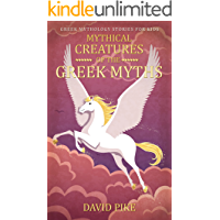 Greek Mythology stories for kids: Mythical Creatures of the Greek Myths (Tales, Pegasus, Griffin and Centaur) (Greek…