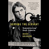 Serving the Servant: Remembering Kurt Cobain (English Edition)