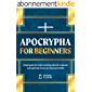 Apocrypha for Beginners: Simple Guide for understanding Rejected Scriptures and exploring the Secrets beyond the Bible…