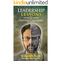 Leadership Lessons from 22 Yards: An interesting comparison of cricket and corporate stories for entrepreneurs and…