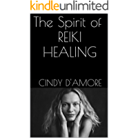 The Spirit of REIKI HEALING: A Beginners Guide to Exploring the Healing Powers of Reiki and Chakras