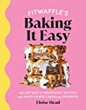 Fitwaffle's Baking It Easy: All my best 3-ingredient recipes and most-loved cakes and desserts