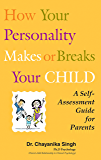 How your personality makes or breaks your child: A self assessment guide for parents