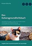 Das Katzengesundheitsbuch: Krankheiten vermeiden und das Immunsystem stärken mit einer gesunden Katzenernährung ohne…