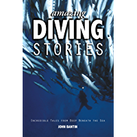 Amazing Diving Stories: Incredible Tales from Deep Beneath the Sea (Amazing Stories Book 3) (English Edition)