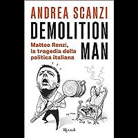 Demolition man: Matteo Renzi, la tragedia della politica italiana