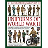 An Illustrated Encyclopedia of Uniforms of World War II: An Expert Guide to the Uniforms of Britain, America, Germany, USSR a
