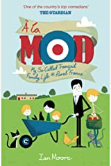 A la Mod: My So-Called Tranquil Family Life in Rural France Kindle Edition