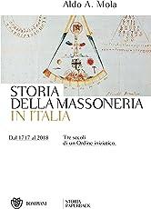 Storia della massoneria d'Italia: Dal 1717 al 2018. Tre secoli di un Ordine iniziatico.