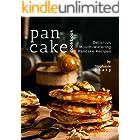 Pancake Cookbook: Delicious Mouth-Watering Pancake Recipes