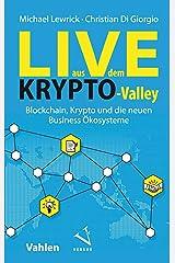 Live aus dem Krypto-Valley: Blockchain, Krypto und die neuen Business Ökosysteme Kindle Ausgabe