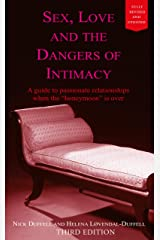 "Sex, Love and the Dangers of Intimacy: A guide to passionate relationships when the ""honeymoon"" is over Kindle Edition"