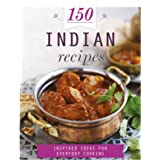 150 Indian Recipes: Inspired Ideas for Everyday Cooking (150 Recipes)