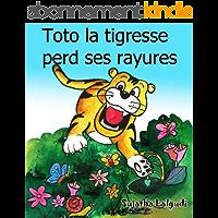 Histoires pour enfants: Toto la tigresse perd ses rayures: Livres pour enfants,histoire pour enfants,Un livre illustré…