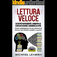 LETTURA VELOCE: Leggi più rapidamente, Aumenta la concentrazione e memorizza di più - Come raddoppiare la tua velocità…