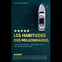 Les habitudes des millionnaires: Comment devenir millionnaire avec les bonnes habitudes