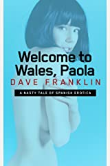 Welcome to Wales, Paola: A Nasty Tale of Spanish Erotica (Welcome to Wales, Girls Book 2) Kindle Edition