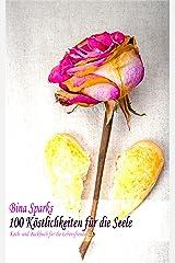 100 Köstlichkeiten für die Seele: Koch- und Backbuch für die Lebensfreude Kindle Ausgabe
