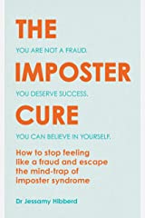The Imposter Cure: How to stop feeling like a fraud and escape the mind-trap of imposter syndrome Paperback