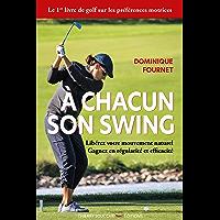 À chacun son swing - Libérez votre mouvement naturel, gagnez en régularité et efficacité