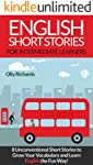 English Short Stories For Intermediate Learners: 8 Unconventional Short Stories to Grow Your Vocabulary and Learn English...