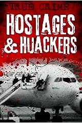 Hostages and Hijackers: A Modern History – Munich, Hearst, Aldo Moro, Iranian Embassy, Iranian Hostages, Buckley, Terry Waite, Betancourt, Beslan, Alan Johnston Kindle Edition