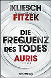 Die Frequenz des Todes: Auris - Nach einer Idee von Sebastian Fitzek (Ein Jula und Hegel-Thriller 2)