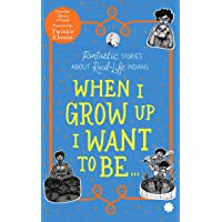 WHEN I GROW UP I WANT TO BE…Fantastic Stories About Real-Life Indians