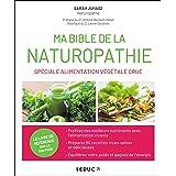 Ma bible de la naturopathie spéciale alimentation végétale crue: retrouvez la vraie couleur, la vrais texture et le vrai goût